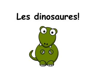 Les dinosaures!