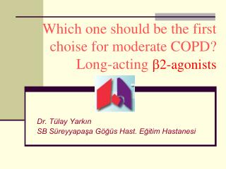 Which one should be the first choise for moderate COPD? Long-acting  2-agonists