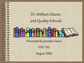 Dr. William Glasser  and Quality Schools