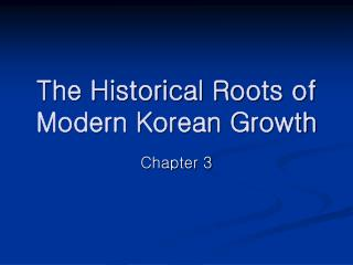 The Historical Roots of Modern Korean Growth