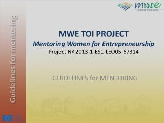 MWE TOI PROJECT Mentoring Women for Entrepreneurship Project Nº 2013-1-ES1-LEO05-67314