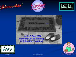 … to CLE Fest 2006 Conflicts/Ch. 68 Training CLE Credits: 2 (ethics)