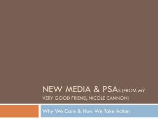 New Media &  PSA s (from my very Good Friend,  nicole  Cannon)