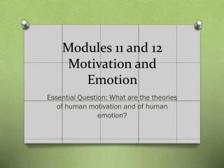 Modules 11 and 12 Motivation and Emotion