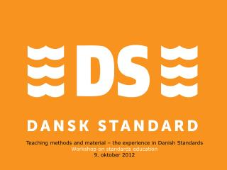 Teaching methods and material – the experience in Danish Standards Workshop on standards education