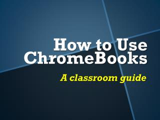 How to Use ChromeBooks