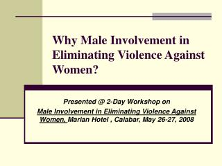 Why Male Involvement in Eliminating Violence Against Women?