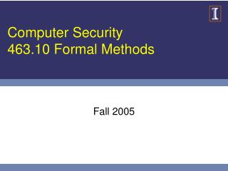 Computer Security 463.10 Formal Methods