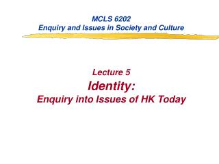 MCLS 6202 Enquiry and Issues in Society and Culture Lecture 5 Identity: