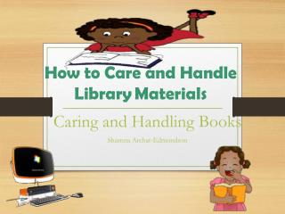 How to Care and Handle Library Materials