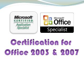 Certification for  Office 2003 & 2007