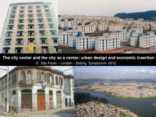The city center and the city as a center: urban design and economic insertion