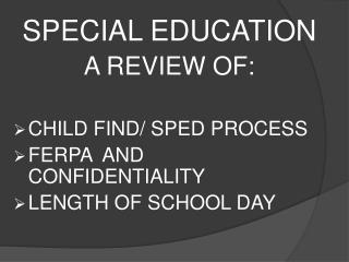 SPECIAL EDUCATION A REVIEW OF:  CHILD FIND/ SPED PROCESS FERPA  AND CONFIDENTIALITY