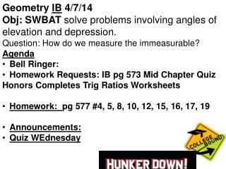 Geometry  IB 4/7/14  Obj : SWBAT  solve problems involving angles of elevation and depression.
