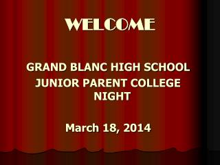 WELCOME GRAND BLANC HIGH SCHOOL JUNIOR PARENT COLLEGE NIGHT March  18, 2014