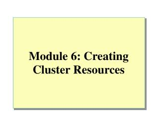 Module 6: Creating Cluster Resources