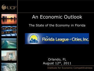 An Economic Outlook The State of the Economy in Florida Orlando, FL August 12 th , 2011