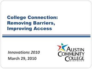 College Connection:  Removing Barriers,  Improving Access