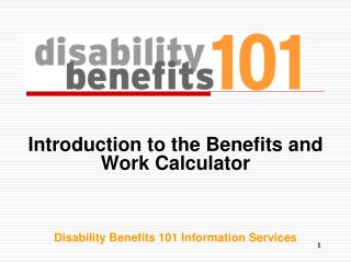 Introduction to the Benefits and Work Calculator Disability Benefits 101 Information Services