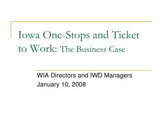 Iowa One-Stops and Ticket to Work:  The Business Case