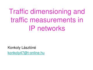 Traffic dimensioning and traffic measurements in IP networks
