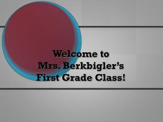 Welcome to   Mrs. Berkbigler's First Grade Class!