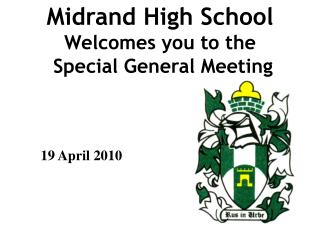 Midrand High School Welcomes you to the  Special General Meeting