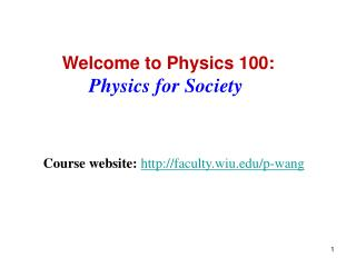 Welcome to Physics 100: Physics for Society
