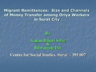 Migrant Remittances:  Size and Channels of Money Transfer among Oriya Workers  in Surat City