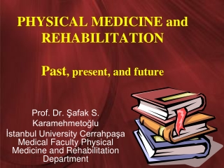 PHYSICAL MEDICINE and REHABILITATION Past , present, and future