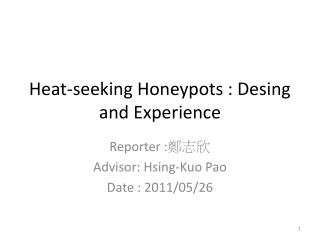 Heat-seeking Honeypots : Desing and Experience