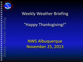 "Weekly Weather Briefing ""Happy Thanksgiving!"" NWS Albuquerque November 25, 2013"