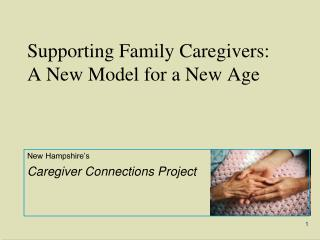 Supporting Family Caregivers:  A New Model for a New Age
