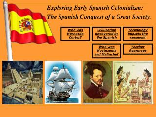 Exploring Early Spanish Colonialism:  The Spanish Conquest of a Great Society.