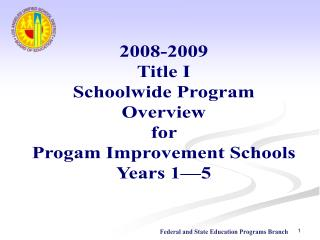 2008-2009 Title I Schoolwide Program Overview  for  Progam Improvement Schools Years 1—5