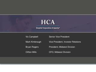 Vic Campbell	Senior Vice President 	Mark Kimbrough	Vice President, Investor Relations
