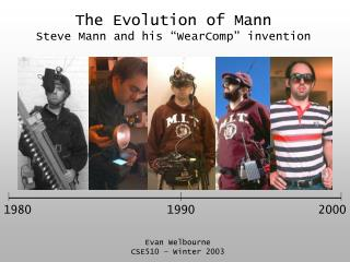 "The Evolution of Mann Steve Mann and his ""WearComp"" invention"