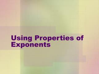 Using Properties of Exponents