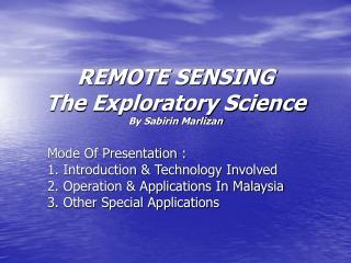 REMOTE SENSING The Exploratory Science By Sabirin Marlizan