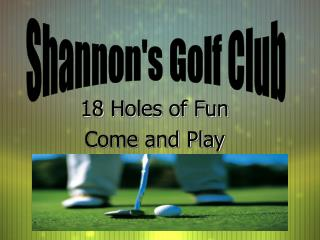 18 Holes of Fun Come and Play