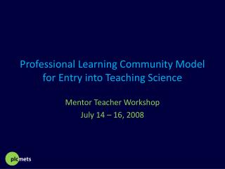 Professional Learning Community Model for Entry into Teaching Science