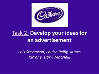 Task 2: Develop  your ideas for an advertisement