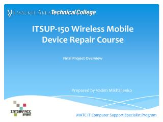 ITSUP-150 Wireless Mobile  Device  Repair Course Final Project Overview