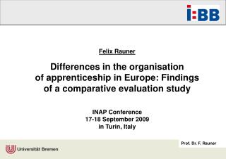 Felix Rauner  1  Differences in the organisation of apprenticeship in Europe: Findings of a comparative evaluation study
