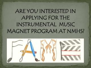ARE YOU INTERESTED IN APPLYING FOR THE INSTRUMENTAL  MUSIC MAGNET PROGRAM AT NMHS?