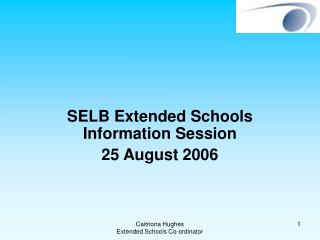 SELB Extended Schools Information Session 25 August 2006