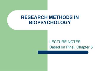 RESEARCH METHODS IN  BIOPSYCHOLOGY