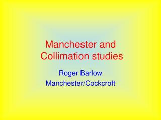 Manchester and    Collimation studies