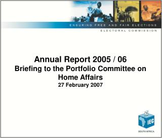 Annual Report 2005 / 06 Briefing to the Portfolio Committee on Home Affairs 27 February 2007