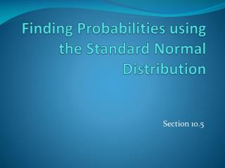 Finding Probabilities using the Standard Normal Distribution
